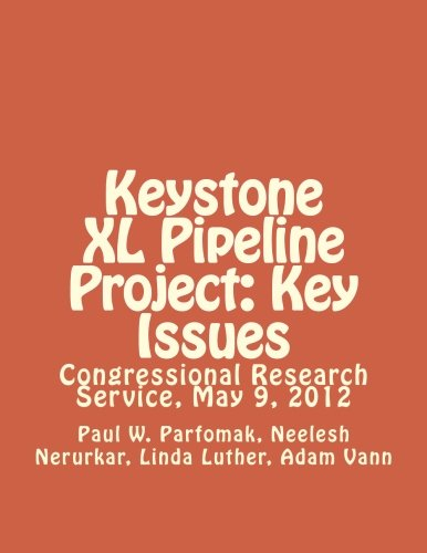 9781477566398: Keystone XL Pipeline Project: Key Issues: Congressional Research Service, May 9, 2012