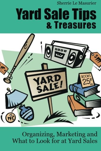 9781477567746: Yard Sale Tips and Treasures: Organizing, Marketing and What to Look for at Yard Sales: Tips on yard sale pricing and what to put on yard sale signs