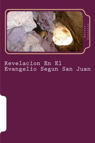 9781477571811: Revelacion En El Evangelio Segun San Juan: Capitulo #1 - Capitulo #10 (Volume 27) (Spanish Edition)