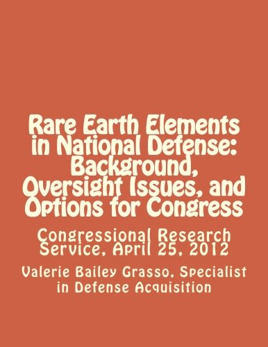 9781477573013: Rare Earth Elements in National Defense: Background, Oversight Issues, and Options for Congress: Congressional Research Service, April 25, 2012