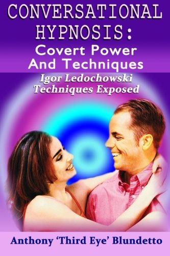 9781477575550: Conversational Hypnosis : Covert Power And Techniques: Igor Ledochowski Techniques Exposed