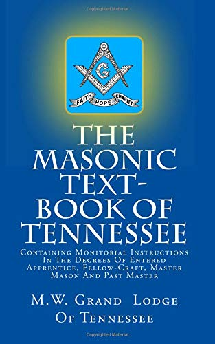 The Masonic Text-Book Of Tennessee: Containing Monitorial: M.W. Grand Lodge