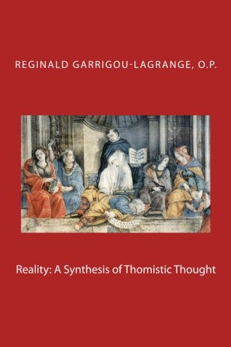 Reality: A Synthesis of Thomistic Thought: Reginald Garrigou-Lagrange O.P.