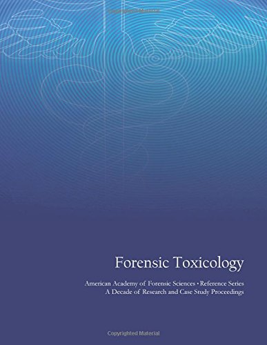 9781477582732: Forensic Toxicology: American Academy of Forensic Sciences Reference Series - A Decade of Research and Case Study Proceedings