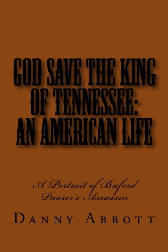 9781477582824: God Save The King of Tennessee: An American Life: A Portrait of Buford Pusser's Assassin
