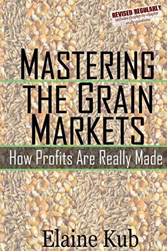 Mastering the Grain Markets: How Profits Are: Kub, Elaine