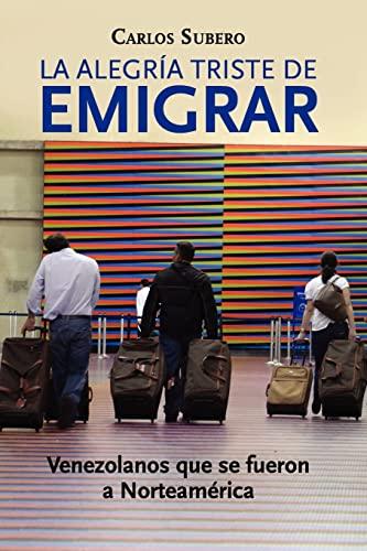 9781477585702: La alegría triste de emigrar: Venezolanos que se fueron a Norteamérica: Volume 1
