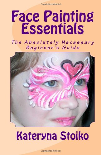 9781477586075: Face Painting Essentials: The Absolutely Necessary Beginner's Guide
