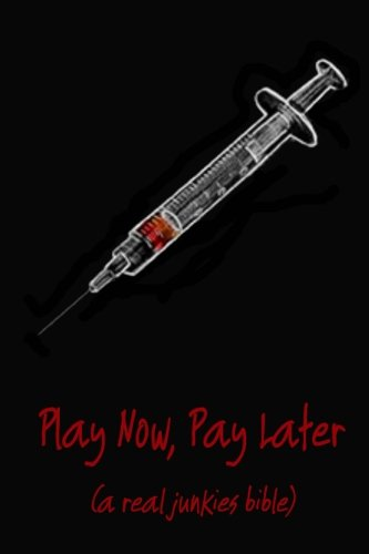 9781477587775: Play Now Pay Later (a real junkies bible)