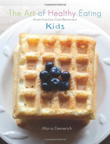 The Art of Healthy Eating - Kids: grain free low carb reinvented (Volume 2): Emmerich, Maria