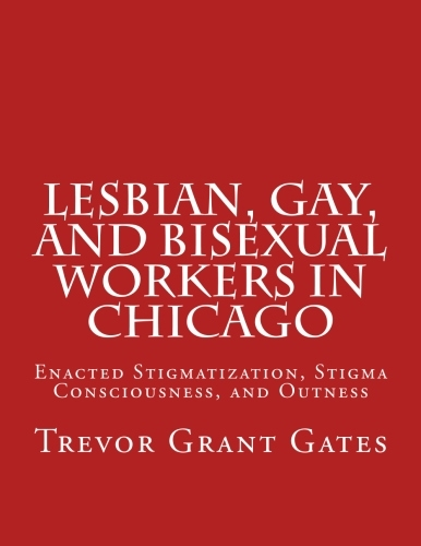 9781477594483: Lesbian, Gay and Bisexual Workers in Chicago: Enacted Stigmatization, Stigma Consciousness, and Outness