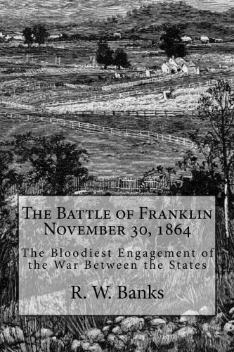 9781477597279: The Battle of Franklin November 30, 1864: The Bloodiest Engagement of the War Between the States