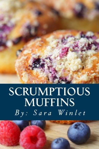 9781477599174: Scrumptious Muffins: Sweet And Savory Muffin Recipes (Volume 1)