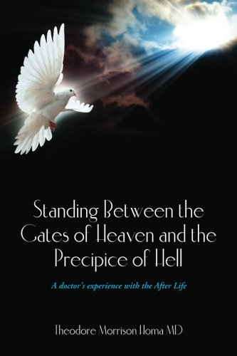 9781477599648: Standing Between the Gates of Heaven and the Precipice of Hell: A doctor's experience with the After Life