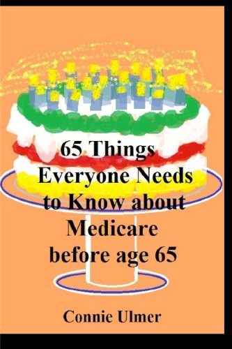 65 Things Everyone Needs to Know about Medicare before Age 65: Connie Ulmer