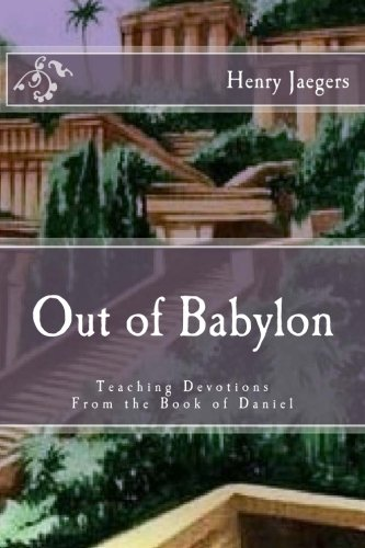 Out of Babylon: Teaching Devotionals from the book of Daniel (1477603387) by Henry Jaegers