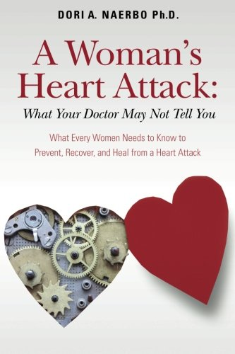 9781477604106: A Woman's Heart Attack: What Your Doctor May Not Tell You: What Every Women Needs to Know to Prevent, Recover, and Heal from a Heart Attack