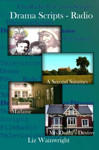 9781477604168: Drama Scripts - Radio: 'Somebody' 'A Second Summer' 'Madame' 'Mrs Danby's Destiny'