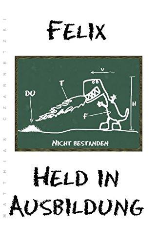 9781477604243: Felix - Held in Ausbildung