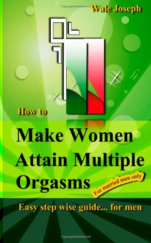 9781477604403: How to Make Women Attain Multiple Orgasms Easy step wise guide... for men