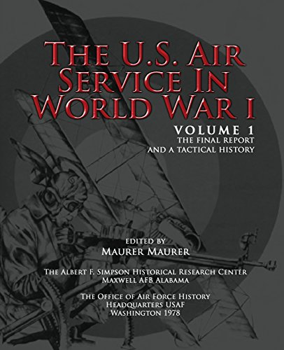 The U.S. Air Service in World War I - Volume 1 The Final Report and a Tactical History: Maurer, ...