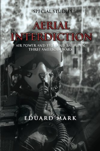 9781477605042: Aerial Interdiction - Air Power and the Land Battle in Three American Wars