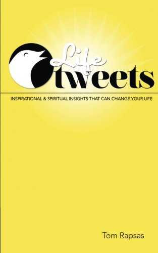 9781477605288: Life Tweets: Inspirational & Spiritual Insights That Can Change Your Life.