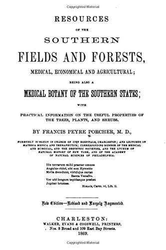 Resources Of The Southern Fields And Forests, Medical, Economical And Agricultural: Being Also A ...