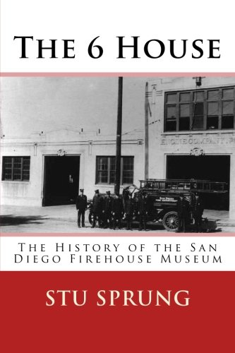 9781477605387: The 6 House: The History of the San Diego Firehouse Museum