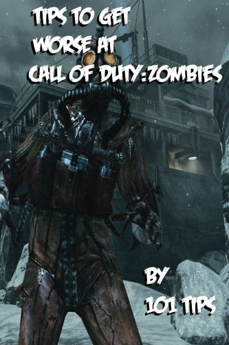 9781477605394: 101 tips to get WORSE at Call of Duty: Zombies