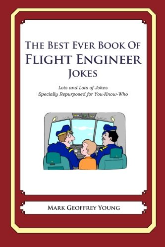 9781477609477: The Best Ever Book of Flight Engineer Jokes: Lots and Lots of Jokes Specially Repurposed for You-Know-Who