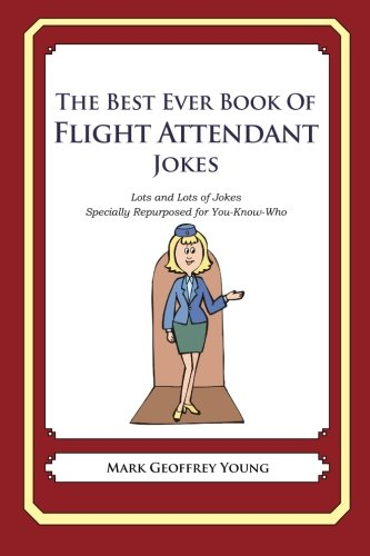 9781477609484: The Best Ever Book of Flight Attendant Jokes: Lots and Lots of Jokes Specially Repurposed for You-Know-Who