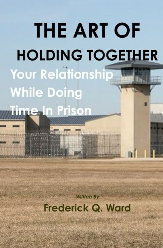 9781477610718: The Art Of Holding Together Your Relationship While Doing Time In Prison
