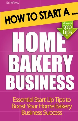 9781477611593: How to Start a Home Bakery Business