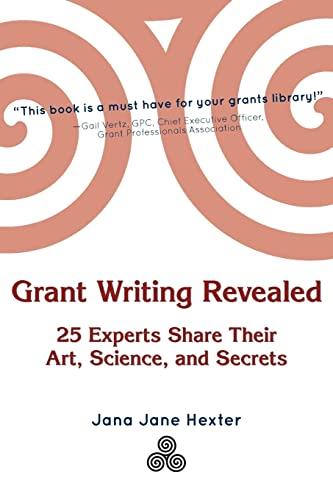 Grant Writing Revealed: 25 Experts Share Their Art, Science, & Secrets: Hexter, Jana Jane