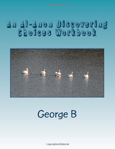 An Al-Anon Discovering Choices Workbook: Living the Al-Anon/Alateen Program: B, George