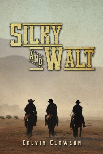 Silky and Walt: Adventures on The Great Plains: Calvin C. Clawson