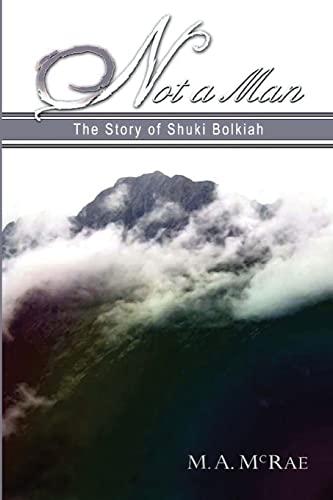 9781477615966: Not a Man: The Story of Shuki Bolkiah