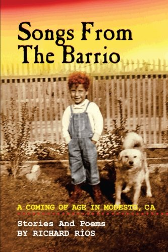 9781477618790: Songs From the Barrio: Coming of Age in Modesto, CA. Stories and Poems by Richard Rios