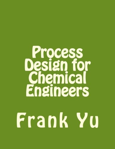 Process Design for Chemical Engineers: Yu, Frank