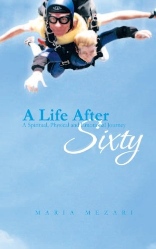 9781477620229: A Life After Sixty: A Spiritual, Physical, and Emotional Journey