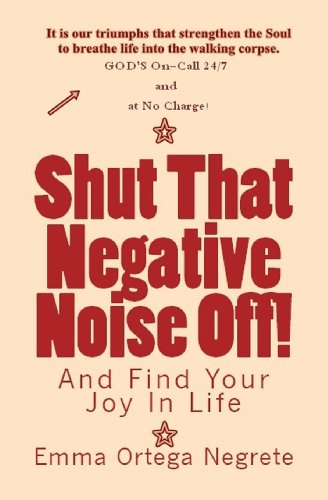 9781477620434: Shut That Negative Noise Off!: And Find Your Joy In Life