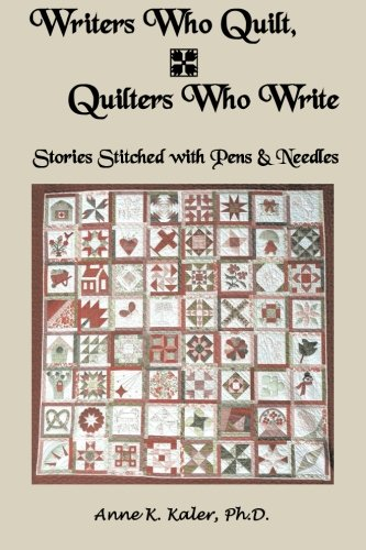 9781477621004: Writers Who Quilt, Quilters Who Write: Stories Stitched with Pens & Needles