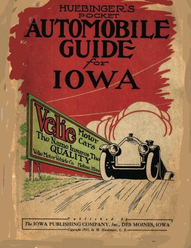 9781477622506: Huebinger's Pocket Automobile Guide for Iowa: A Reprint of the 1915 Classic Travel Guide including maps of all counties in Iowa