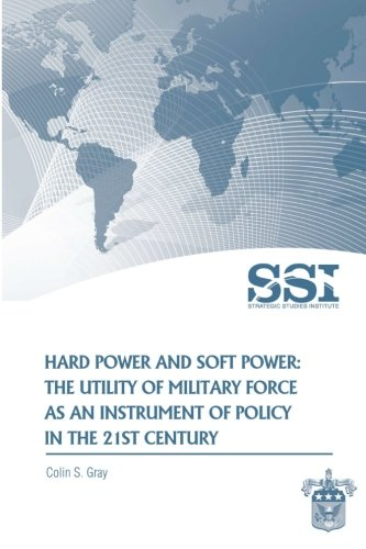 9781477626702: Hard Power and Soft Power: The Utility of Military Force as an Instrument of Policy in the 21st Century