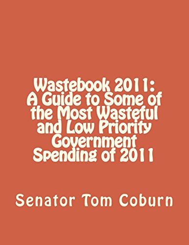 Wastebook 2011: A Guide to Some of the Most Wasteful and Low Priority Government Spending of 2011: ...