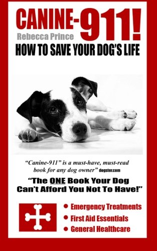 9781477628324: Canine-911!: How To Save Your Dog's Life