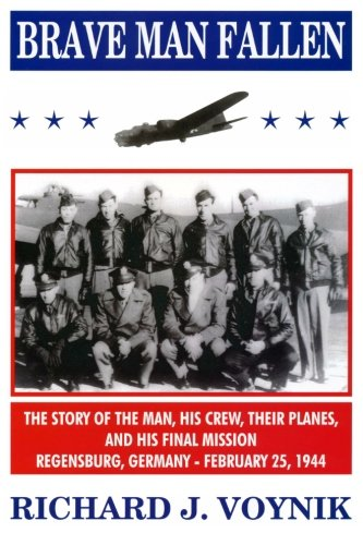 9781477630013: Brave Man Fallen: The Story of the Man, His Crew, Their Planes and His Final Mission, Regensburg, Germany, 25 February 1944