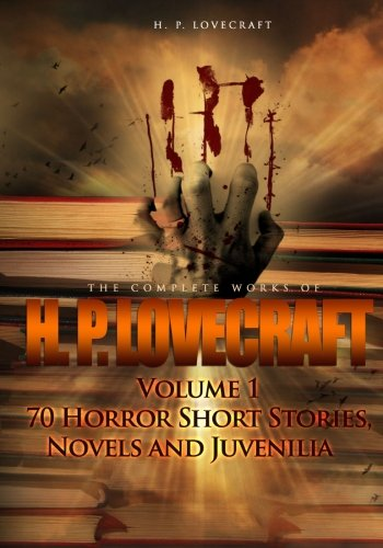 9781477630297: The Complete Works of H. P. Lovecraft Volume 1: 70 Horror Short Stories, Novels and Juvenilia