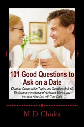 9781477631423: 101 Good Questions to Ask on a Date: Discover Conversation Topics and Questions that will Eliminate any Incidence of Awkward Silence and Increase Attraction with Your Date